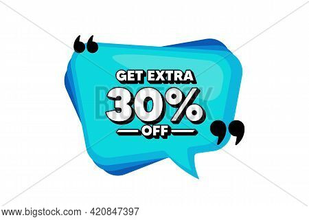 Get Extra 30 Percent Off Sale. Blue Speech Bubble Banner With Quotes. Discount Offer Price Sign. Spe