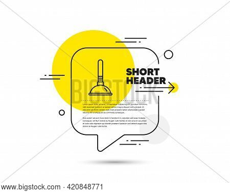 Cleaning Plunger Line Icon. Speech Bubble Vector Concept. Cleaning Of Pipe Clogs Symbol. Housekeepin