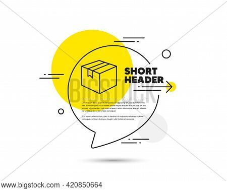 Shipping Box Line Icon. Speech Bubble Vector Concept. Logistics Delivery Sign. Parcels Tracking Symb