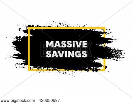 Massive Savings. Paint Brush Stroke In Frame. Special Offer Price Sign. Advertising Discounts Symbol