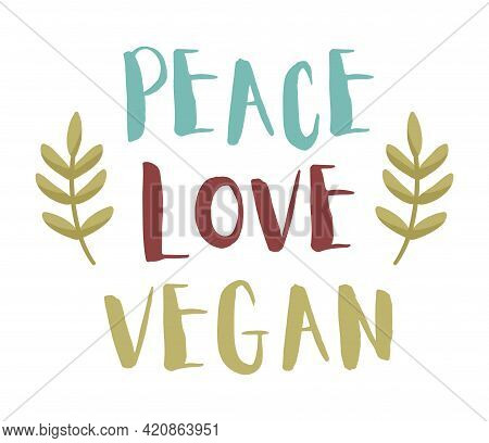 Cute Sticker With Peace Love Vegan Lettering On White Background. Concept Of Healthy And Tasty Vegan