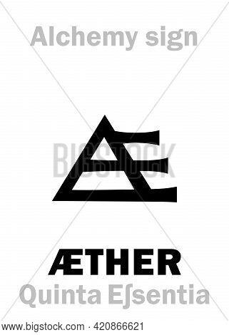 Alchemy Alphabet: Aether (aetherum / Quinta Essentia, Quintum Corpus): 1) 5th.essence, The Fifth Of