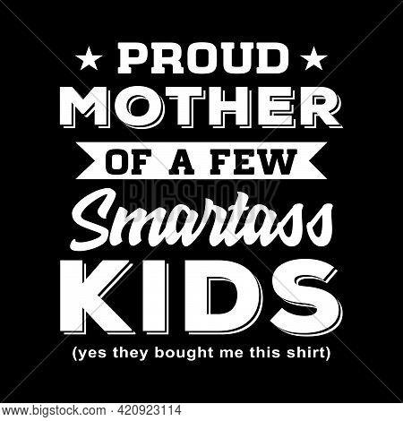 Proud Mother Of A Few Smartass Kids T Shirt Design Vector, Best Gifts Idea Proud Mom Mother, Mom Bir