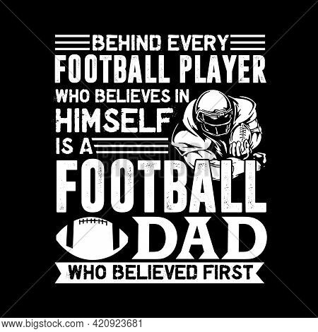 Behind Every Football Player Who Believes In Himself Is A Football Dad Who Believed First Shirt Vect