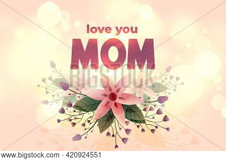 Love You Mom Happy Mother Day Flower Greeting