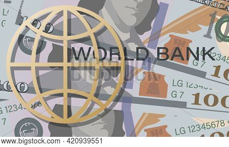 Dollars. World Bank. Cash. Vector Money Background. Hundred Dollar Bill. World Currency And Planet.