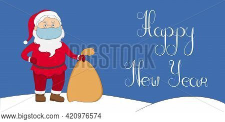 New Year 2022 Greeting Card. Santa Claus In Medical Mask Hold Bag With Gifts. Vector Illustration.