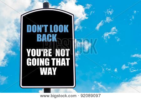 Do Not Look Back You Are Not Going That Way