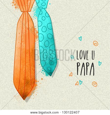 Stylish Ties in orange and sky blue colors with Text love U Papa on grungy background for Happy Father's Day celebration.