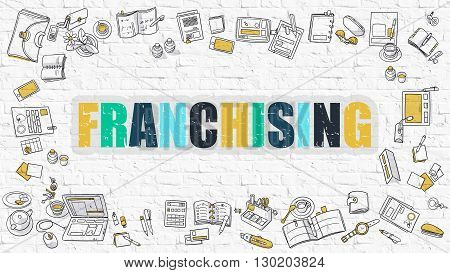Franchising. Multicolor Inscription on White Brick Wall with Doodle Icons Around. Franchising Concept. Modern Style Illustration with Doodle Design Icons. Franchising on White Brickwall Background.
