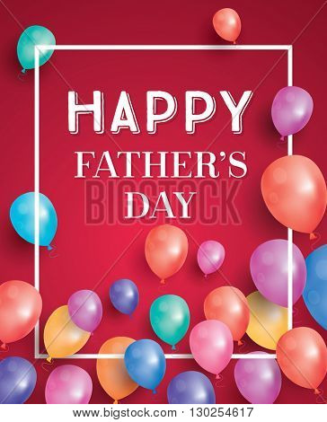 Happy fathers day card with flying balloons and white frame. Vector illustration.  Happy Father's Day poster with copy space.