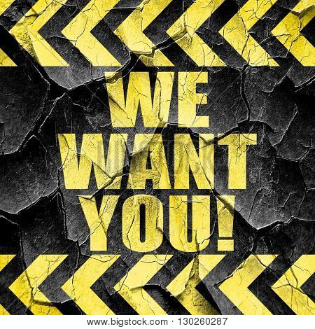 we want you!, black and yellow rough hazard stripes