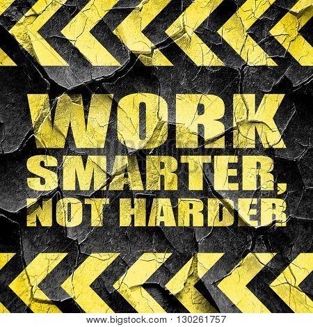 work smarter not harder, black and yellow rough hazard stripes
