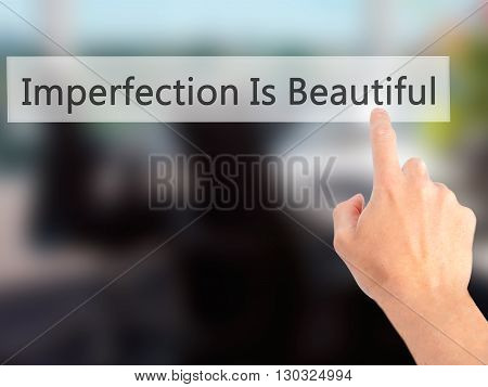 Imperfection Is Beautiful - Hand Pressing A Button On Blurred Background Concept On Visual Screen.