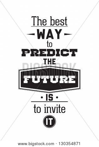 The best way to predict the future is to invite it. Inspirational Quote Poster. The prefect artwork for your home or office it is an excellent gift for friends or family member who need some inspiration