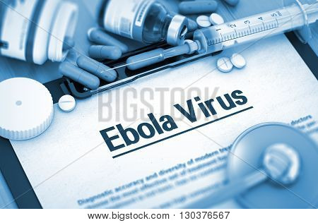 Ebola Virus - Medical Report with Composition of Medicaments - Pills, Injections and Syringe. Diagnosis - Ebola Virus On Background of Medicaments Composition - Pills, Injections and Syringe. 3D. poster