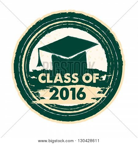 class of 2016 text with graduate cap with tassel - mortarboard, graduate education concept, drawn circle label, vector