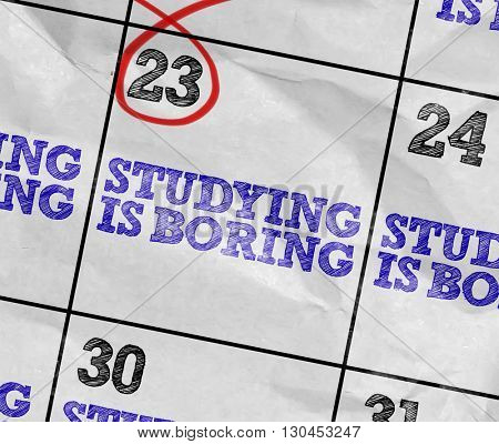 Concept image of a Calendar with the text: Studying is Boring