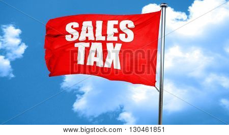 sales tax, 3D rendering, a red waving flag