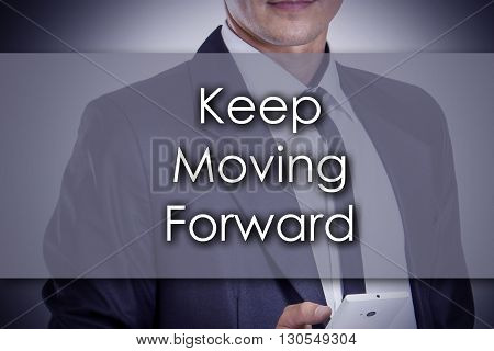 Keep Moving Forward - Young Businessman With Text - Business Concept