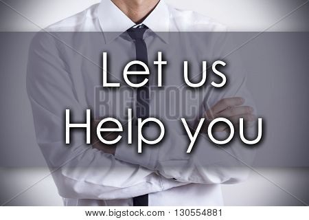 Let Us Help You - Young Businessman With Text - Business Concept