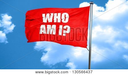 who am i?, 3D rendering, a red waving flag
