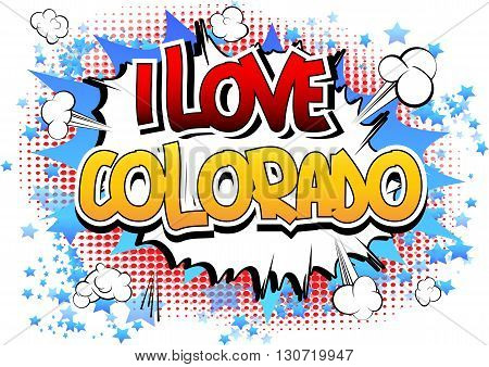 I Love Colorado - Comic book style word on comic book abstract background.