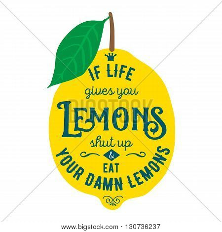 Vintage posters  set. Motivation quote about lemons. Vector llustration for t-shirt, greeting card, poster or bag design. If life gives you lemons shut up and eat your damn lemons