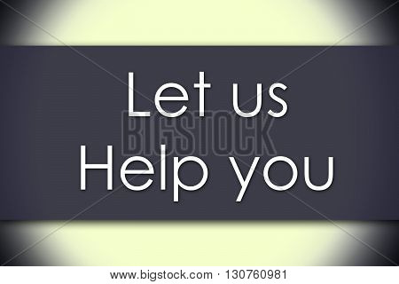 Let Us Help You - Business Concept With Text