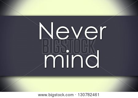 Never Mind - Business Concept With Text