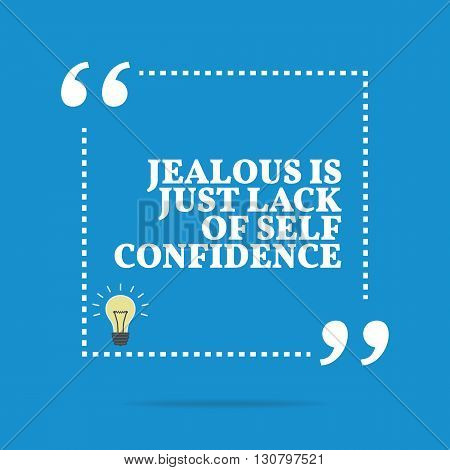 Inspirational Motivational Quote. Jealous Is Just Lack Of Self Confidence.