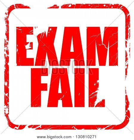 exam fail, red rubber stamp with grunge edges