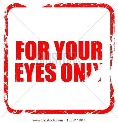for your eyes only, red rubber stamp with grunge edges