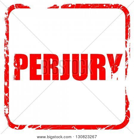 perjury, red rubber stamp with grunge edges