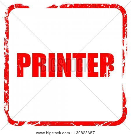 printer, red rubber stamp with grunge edges