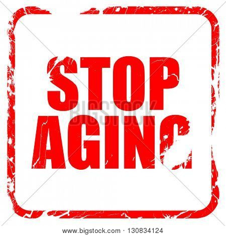 stop aging, red rubber stamp with grunge edges