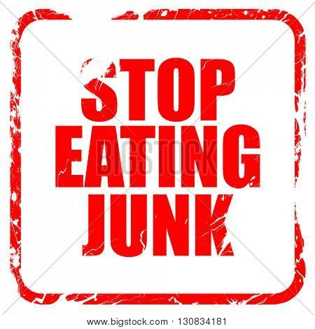 stop eating junk, red rubber stamp with grunge edges