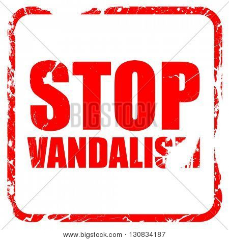 stop vandalism, red rubber stamp with grunge edges