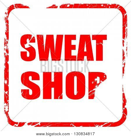 Sweat shop background, red rubber stamp with grunge edges