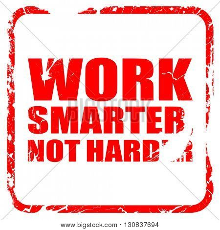 work smarter not harder, red rubber stamp with grunge edges