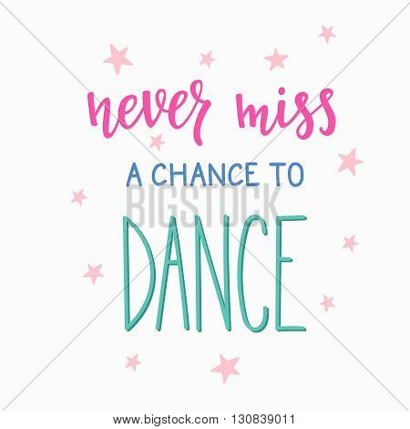 Never miss a chance to dance quote lettering. Dance studio calligraphy inspiration graphic design typography element. Hand written calligraphy postcard. Cute simple vector lettering. Hand written sign