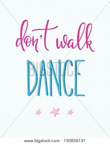 Dont walk Dance quote lettering. Dance studio calligraphy inspiration graphic design typography element. Hand written calligraphy postcard. Cute simple vector lettering. Hand written dance quote sign