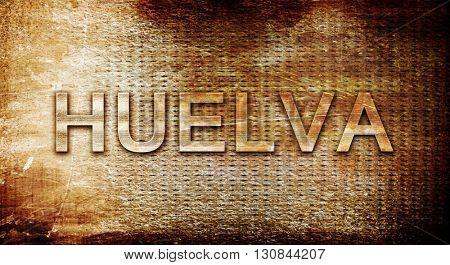 Huelva, 3D rendering, text on a metal background