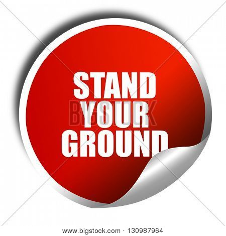 stand your ground, 3D rendering, red sticker with white text