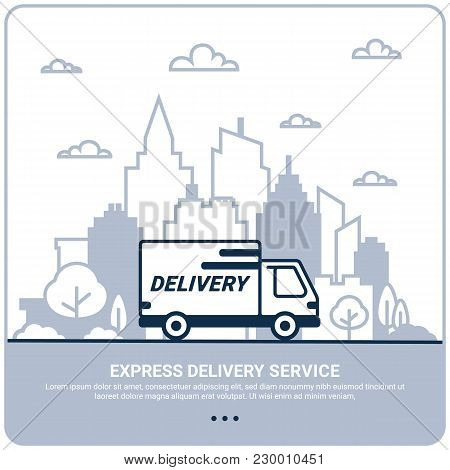 City Delivery Concept. Thin Line Styled Delivery Truck. Delivery Service Shipping By Car Or Truck. O