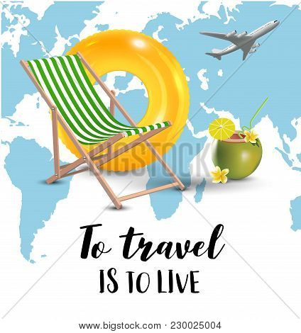 Traveling. World Map. Airplane. Deck Chair. Swimming Ring. Coconut Coctail. Realistic Isolated Vecto