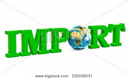 Global Import Concept, Green Inscription With Earth Globe. 3d Rendering Isolated On White Background