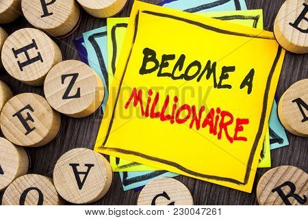 Handwriting Announcement Text Showing Become A Millionaire. Business Photo Showcasing Ambition To Be