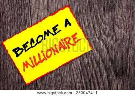 Conceptual Hand Writing Text Showing Become A Millionaire. Concept Meaning Ambition To Become Wealth