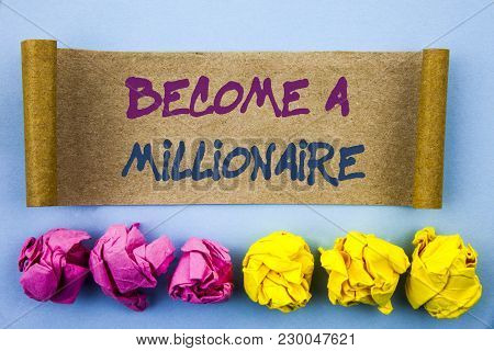 Handwriting Text Showing Become A Millionaire. Concept Meaning Ambition To Become Wealthy Earn Fortu